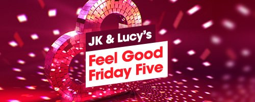 JK & Lucy Feel Good Friday Five 500 x 200